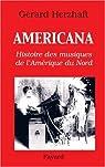 Americana : Histoires des musiques de l'Amérique du Nord de la Préhistoire à l'industrie du disque par Herzhaft