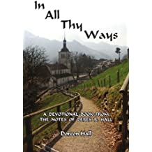 In All Thy Ways: A Devotional Book From The Notes Of Derek R. Hall
