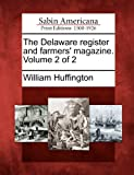 The Delaware Register and Farmers' Magazine. Volume 2 Of 2, William Huffington, 1275854303