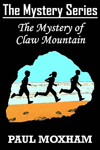 The Mystery of Claw Mountain (FREE Adventure Book For Middle Grade Children Ages 9-12) (The Mystery Series 4) by [Moxham, Paul]