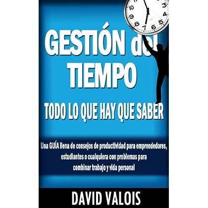 Gestión del Tiempo: TODO lo que hay que saber. Una guía llena de consejos de productividad para emprendedores, estudiantes o cualquiera con problemas para ... trabajo y vida personal. (Spanish Edition)