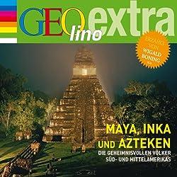 Maya, Inka und Azteken. Die geheimnisvollen Völker Süd- und Mittelamerikas (GEOlino extra Hör-Bibliothek)