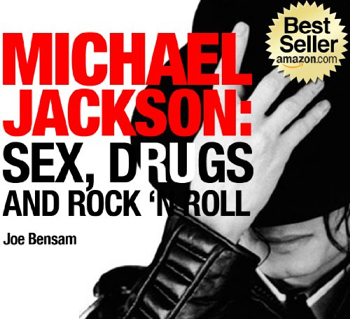 Michael Jackson Biography...Sex, Drugs and Rock & Roll: The Shocking Truth About the Man Behind The Legend
