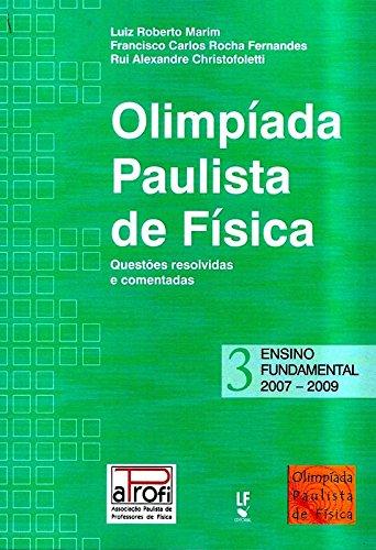 Olimpíada Paulista de Física Ensino. Questões Resolvidas e Comentadas. Ensino Fundamental. 2007-2009 - Volume 3