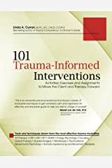 101 Trauma-Informed Interventions: Activities, Exercises and Assignments to Move the Client and Therapy Forward Paperback