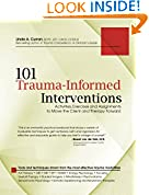 #10: 101 Trauma-Informed Interventions: Activities, Exercises and Assignments to Move the Client and Therapy Forward