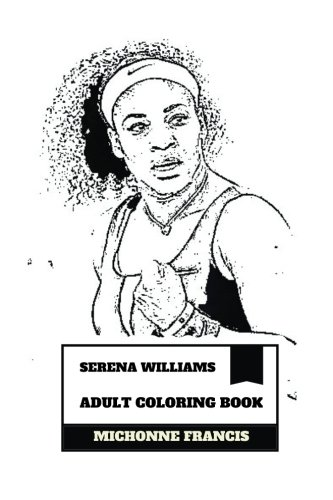 Search : Serena Williams Adult Coloring Book: Greatest Female Tennis Player of All Time and Proud African American, WTA Number 1 and Hot Model  Inspired Adult Coloring Book (Serena Williams Books)