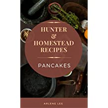 Hunter and Homestead Recipes: Pancakes