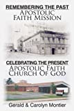 Remembering the Past Apostolic Faith Mission Celebrating the Present Apostolic Faith Church of God, Gerald Montier and Carolyn Montier, 1456740229