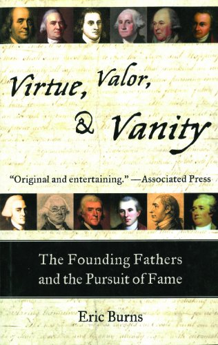 Virtue, Valor, and Vanity: The Inside Story of the Founding Fathers and the Price of a More Perfect Union