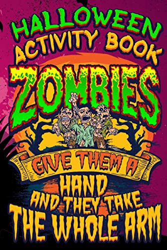 Halloween Activity Book Zombies Give Them A Hand And They Take The Whole Arm: Halloween Book for Kids with Notebook to Draw and Write (Halloween Comp Books for Kids)