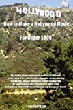 How to Make a Hollywood Movie for Under $800!, Ken Costanza, 1420803999