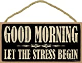 "(SJT94237) Good morning. Let the stress begin. 5"" x 10"" wood sign plaque"