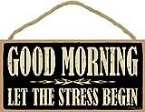 "SJT ENTERPRISES, INC. Good Morning. Let The Stress Begin. 5"" x 10"" Wood Sign Plaque (SJT94237)"