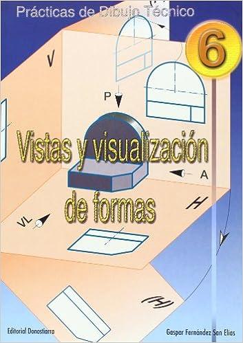 Prácticas de dibujo ténico 6, vistas y visualización de formas, ESO, Bachillerato y ciclos formativos: Gaspar Fernández San Elías: 9788470633157: ...