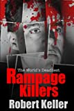 True Crime: Rampage Killers: The World's Worst Mass Murderers And Spree Killers
