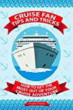 Cruise Fan Tips and Tricks How to Get the Most Out of Your Cruise Adventure, Angelo Tropea, 1495312461