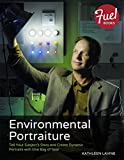 Environmental Portraiture: Tell Your Subject's Story and Create Dynamic Portraits with One Bag of Gear (Fuel)