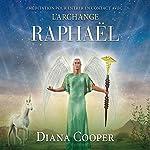 Méditation pour entrer en contact avec l'archange Raphaël | Diana Cooper