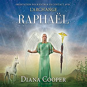 Méditation pour entrer en contact avec l'archange Raphaël Audiobook