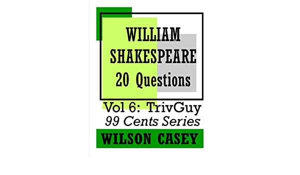 William Shakespeare (TrivGuy 99 Cents Series - 20 Questions Book 6)