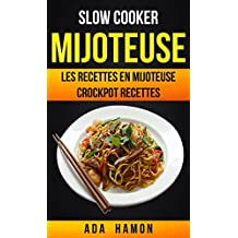 Slow Cooker: Mijoteuse :Les recettes en mijoteuse (Crockpot Recettes) (French Edition)