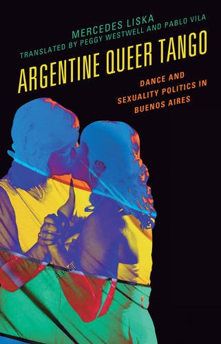 Argentine Queer Tango: Dance And Sexuality Politics In Buenos Aires (Music, Culture, And Identity In Latin America)