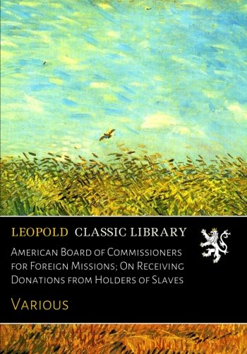 American Board of Commissioners for Foreign Missions; On Receiving Donations from Holders of Slaves ebook
