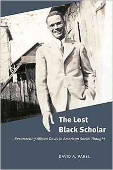 the-lost-black-scholar-resurrecting-allison-davis-in-american-social-thought