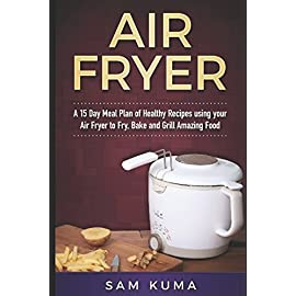 Air-Fryer-A-15-Day-Meal-Plan-of-Healthy-Recipes-using-your-Air-Fryer-to-Fry-Bake-and-Grill-Amazing-Food-Air-Fryer-Recipes-that-can-be-anything