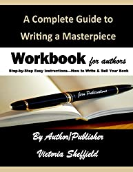 A Complete Guide to Writing a Masterpiece: Workbook for Authors