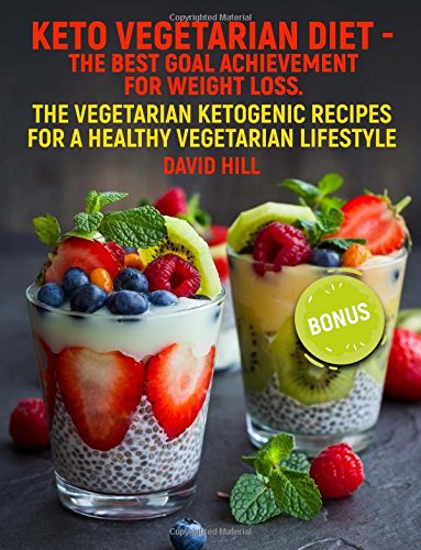 Keto vegetarian diet - the best goal achievement for weight loss.: The vegetarian ketogenic recipes for a healthy vegetarian lifestyle.