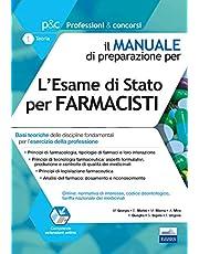 L'esame di Stato per farmacisti. Manuale di preparazione. Basi teoriche delle discipline fondamentali per l'esercizio della professione. Con aggiornamento online