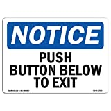 OSHA Notice Sign - Push Button Below to Exit | Choose from: Aluminum, Rigid Plastic or Vinyl Label Decal | Protect Your Business, Construction Site, Warehouse & Shop Area |  Made in The USA