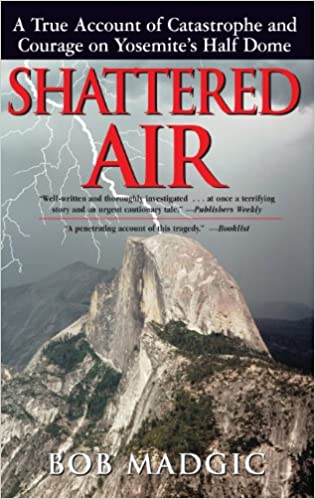 Ebook kostenlos herunterladen Shattered Air: A True Account of Catastrophe and Courage on Yosemite's Half Dome B00593YT50 PDF CHM ePub by Bob Madgic