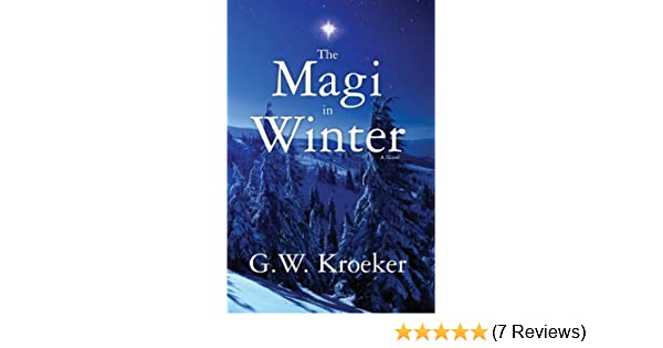 The Magi In Winter Kindle Edition By Gw Kroeker Literature