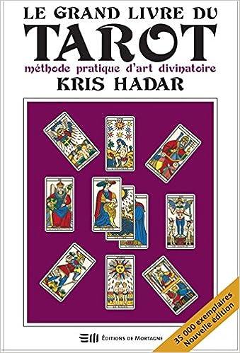 Amazon.fr - Le grand livre du tarot - Méthode pratique d art divinatoire -  Kris Hadar - Livres 84356696d24a