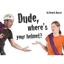 Dude, Where's Your Helmet?