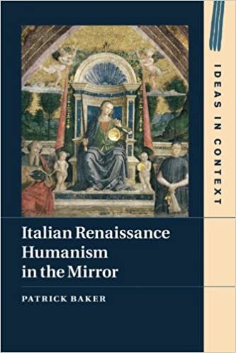 Italian Renaissance Humanism in the Mirror (Ideas in Context)