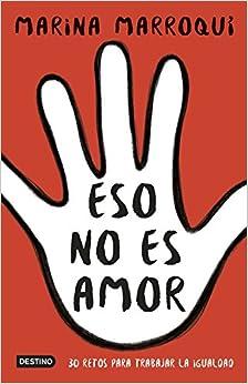 Book's Cover of Eso no es amor: 30 retos para trabajar la igualdad (Otros títulos) (Español) Tapa blanda – 16 mayo 2017