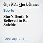 Star's Death Is Believed to Be Suicide | Liam Stack