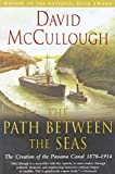 The Path Between the Seas: The Creation of the Panama Canal, 1870-1914 (Paperback)