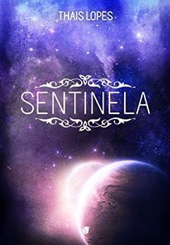 Sentinela (Crônicas de Táiran - Os Guardiões Livro 1) (Portuguese Edition) by [Lopes, Thais]