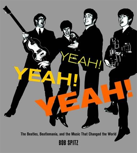 Yeah! Yeah! Yeah!: The Beatles, Beatlemania, and the Music that Changed the World PDF