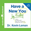 Have a New You by Friday: How to Accept Yourself, Boost Your Confidence & Change Your Life in 5 Days Hörbuch von Kevin Leman Gesprochen von: Wayne Shepherd