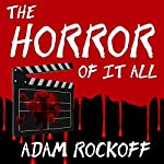 The Horror of It All: One Moviegoer's Love Affair with Masked Maniacs, Frightened Virgins, and the Living Dead… | Adam Rockoff