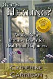 img - for What Is Healing?: Awaken Your Intuitive Power for Health and Happiness Paperback - March 25, 2013 book / textbook / text book