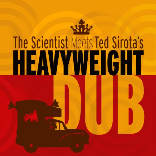 The Scientist Meets Ted Sirota's Heavyweight Dub [Explicit]