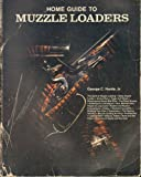 Home Guide to Muzzle Loaders, George C. Nonte, 0811721019