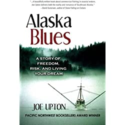 Alaska Blues: A Story of Freedom, Risk and Living Your Dream